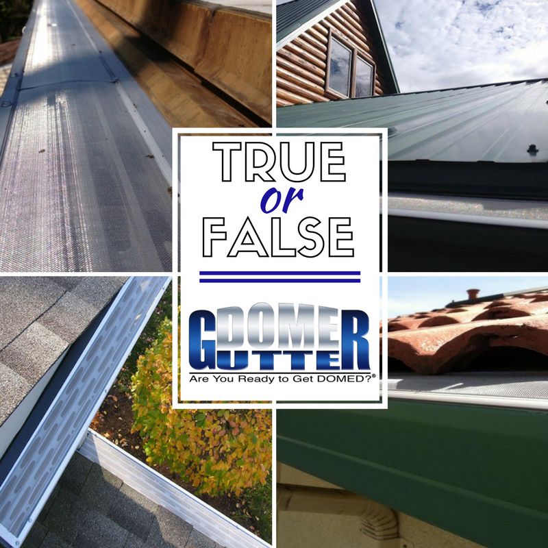 True Or False Gutterdome Installs On Most Residential Gutter Sizes And Types Gutter Protection Gutter Sizes Gutters