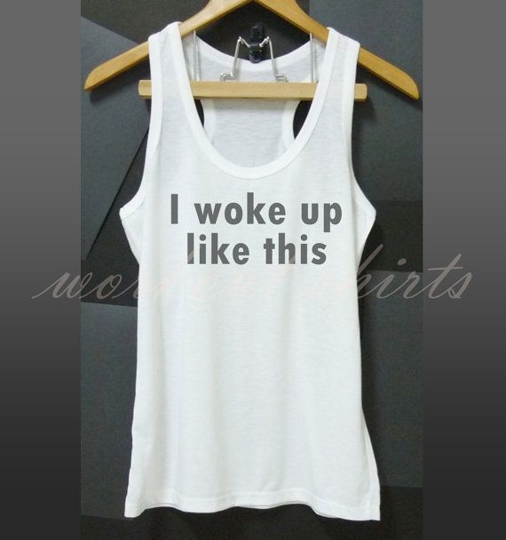 I woke up like this tank top white top size S M L by WorkoutShirts