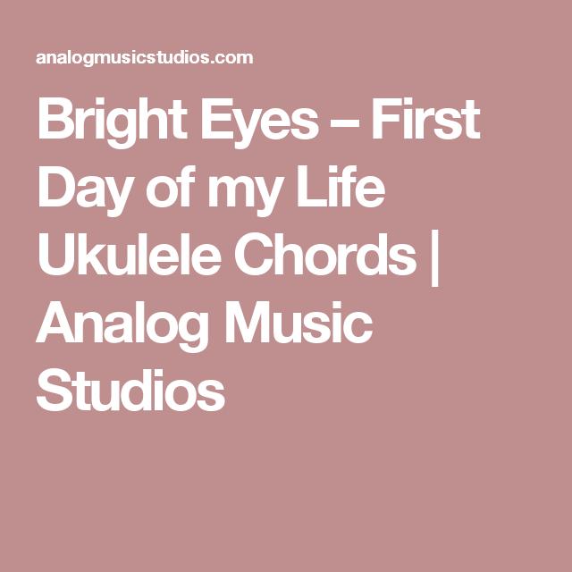 Bright Eyes First Day Of My Life Ukulele Chords Analog Music