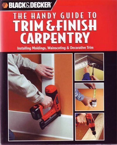 Black And Decker The Handy Guide To Trim And Finish Carpentry