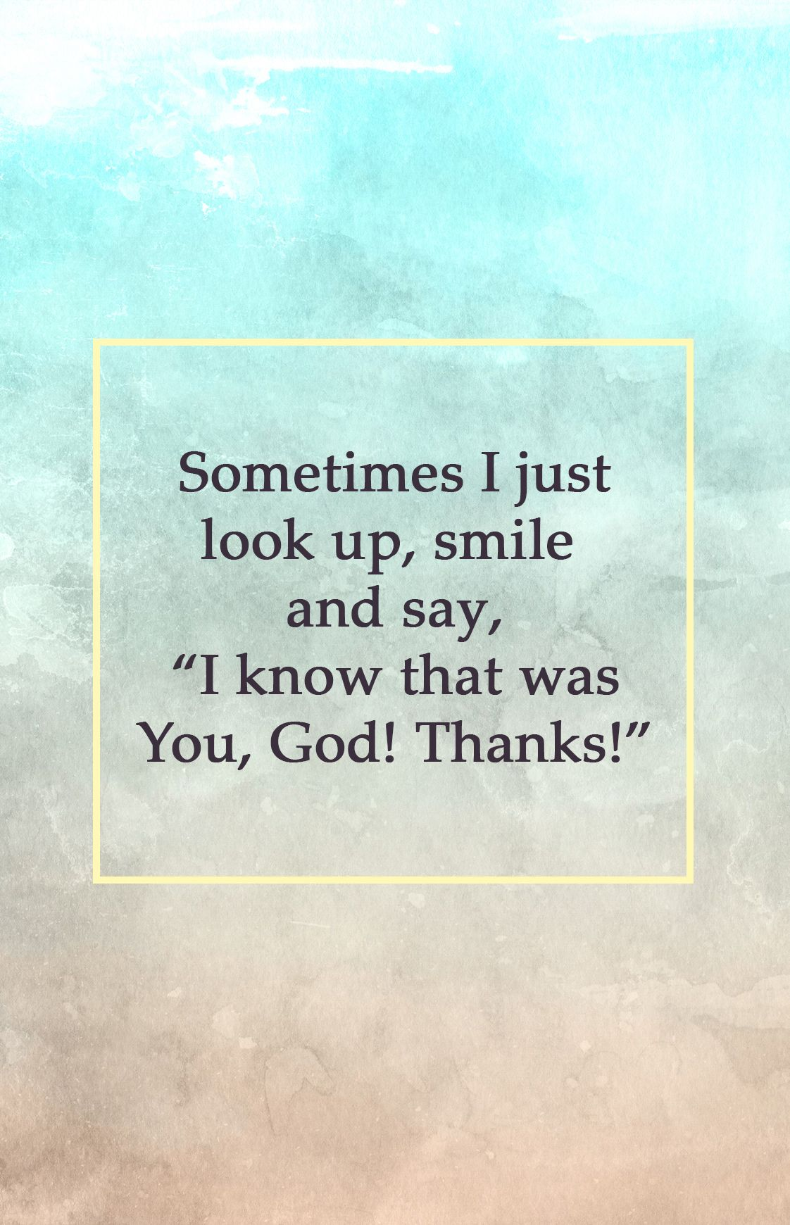 Sometimes I Just Look Up Smile And Say I Know That Was You God Thanks Quotes About God Special Quotes Inspirational Quotes