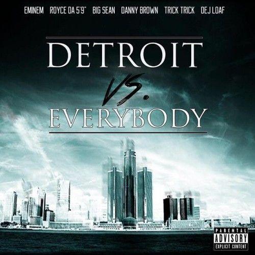 "Eminem ft. Royce Da 5'9, Big Sean, Danny Brown, Dej Loaf & Trick Trick ""Detroit Vs. Everybody"""
