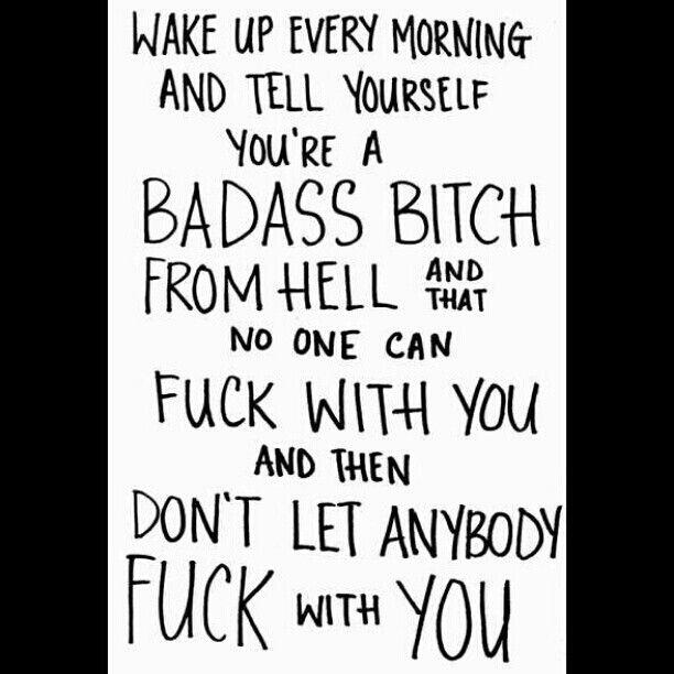 I'm a badass bitch from hell!