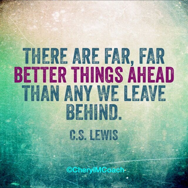 Love This C S Lewis Quote Keep Looking Forward Don T Look Back You Re Not Going That Way Inspirational Quotes Quotes Dont Look Back