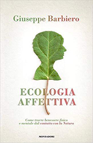 Ecologia affettiva. Come trarre benessere fisico e mentale dal contatto con la natura Ebook Download
