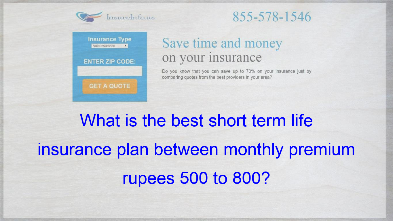What Is The Best Short Term Life Insurance Plan Between Monthly