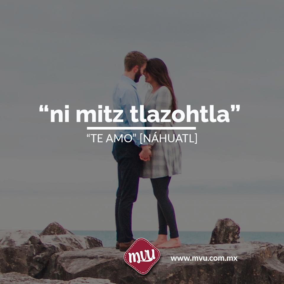 Ni Mitz Tlazohtla En Náhuatl Significa Te Amo Te Quiero El Amor Es Un Valor Incomparable Y A La Vez Palabras En Nahuatl Palabras Extrañas Palabras Cultas
