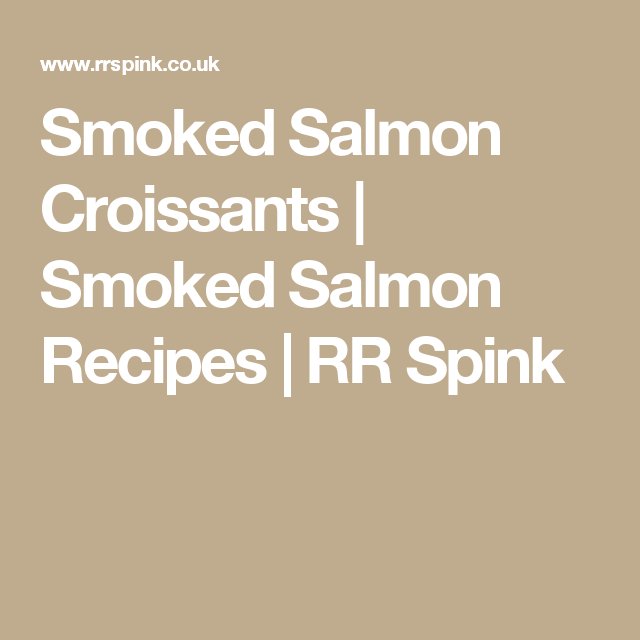 Smoked Salmon Croissants | Smoked Salmon Recipes | RR Spink