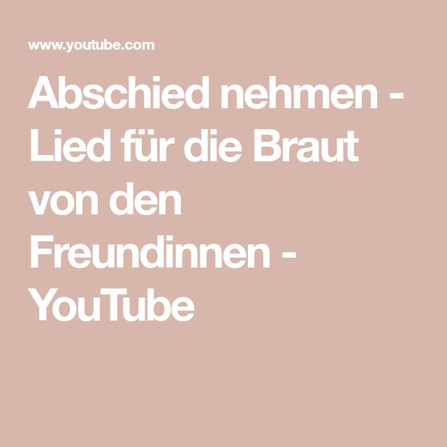 Abschied Nehmen Lied Fur Die Braut Von Den Freundinnen Youtube Lieder Hochzeit Lied Braut