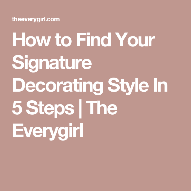 How To Find Your Signature Decorating Style In Steps The