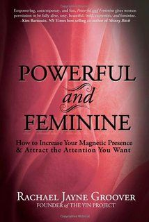 Powerful and Feminine: How to Increase Your Magnetic Presence and Attract the Attention you Want