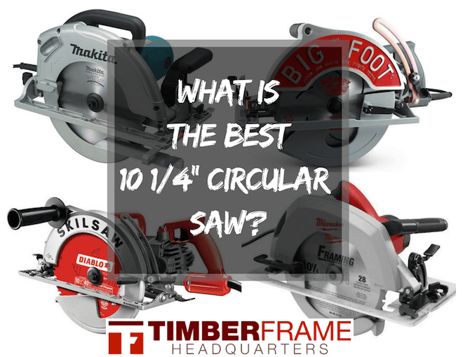 What Is The Best 10 1 4 Inch Circular Saw Timber Frame Hq Best Circular Saw Timber Framing Tools Used Woodworking Tools