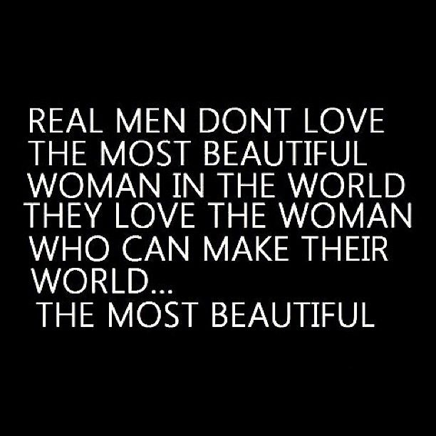 I Love Man Quotes: Real Men Don't Love The Most Beautiful Woman, They Love