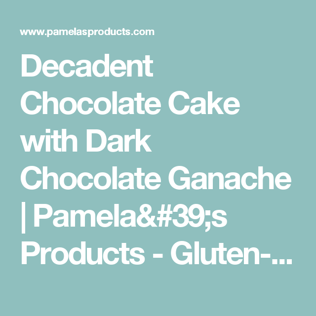 Decadent Chocolate Cake with Dark Chocolate Ganache  |  Pamela's Products - Gluten-Free