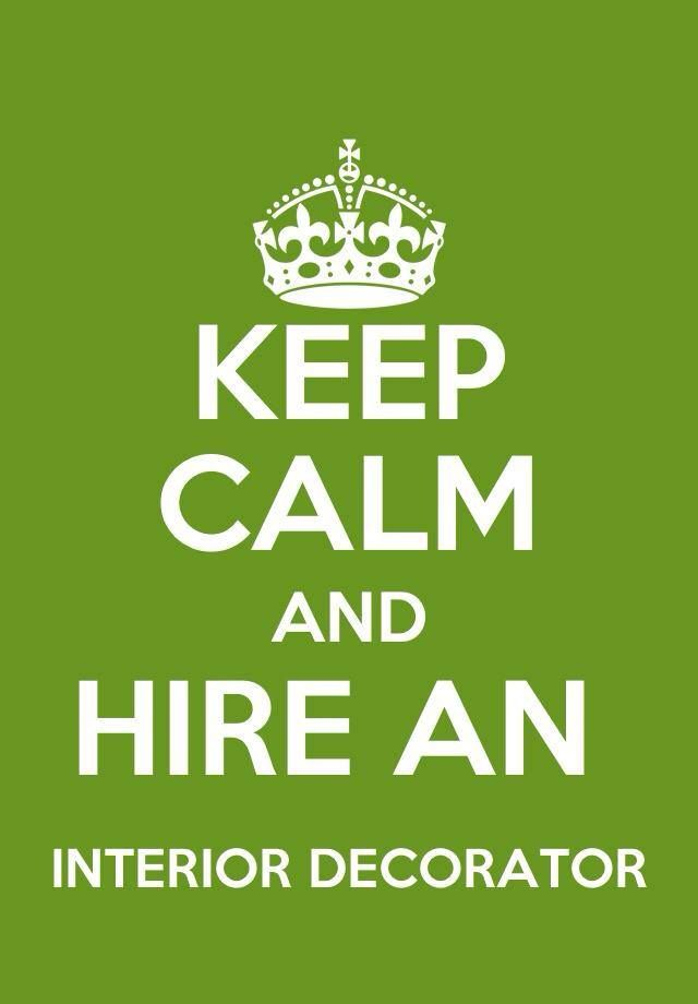 Keep Calm and Hire An Interior Decorator