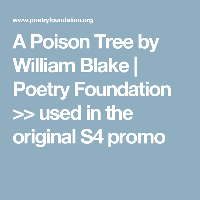 A Poison Tree by William Blake | Poetry Foundation >> used in the original S4 promo