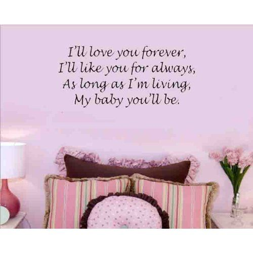 I'LL LOVE YOU FOREVER, I'LL LIKE YOU FOR ALWAYS, AS LONG AS I'M LIVING, MY BABY YOU'LL BE Vinyl wall quotes