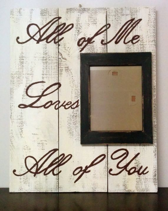 Handmade and hand painted All of Me Loves All of You  Reclaimed Pallet Wood Sign with 8x10 Photo Frame. Pricing is for ~ 27.25 in X 21.5 in. Please request pricing for other sizes or custom designed items. Items vary slightly since they are handmade to order. Wood may vary due to use of reclaimed wood. - We can do other sayings, quotes, scriptures, colors, etc.  Be sure to let us know what color(s) you would like the lettering and frame to be.  Photo(s) not included.