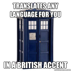 well duh, police boxes are british, did you think they would have a french accent?<<<< pining for this >*<