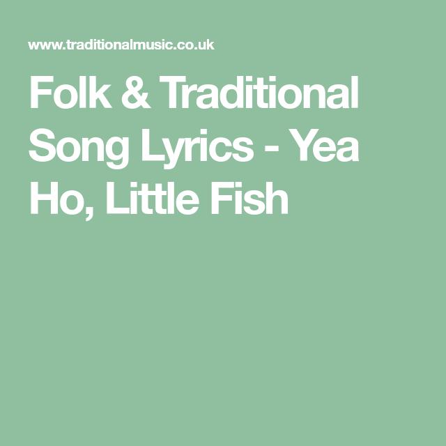 Folk & Traditional Song Lyrics Yea Ho, Little Fish