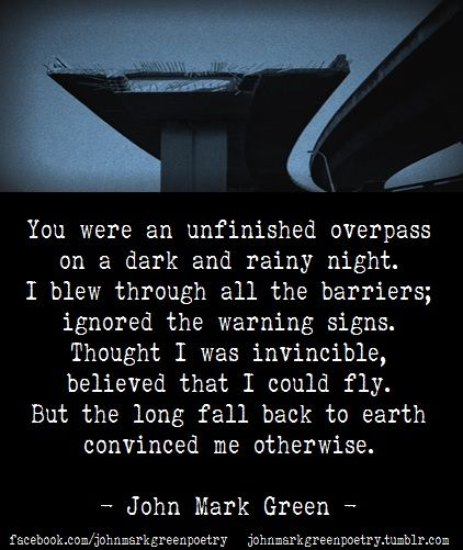 """Overpass"" - bleak poetry about a toxic relationship by John Mark Green ~ #badlove #breakup #johnmarkgreenpoetry #johnmarkgreen johnmakrgreenpoetry.tumblr.com"