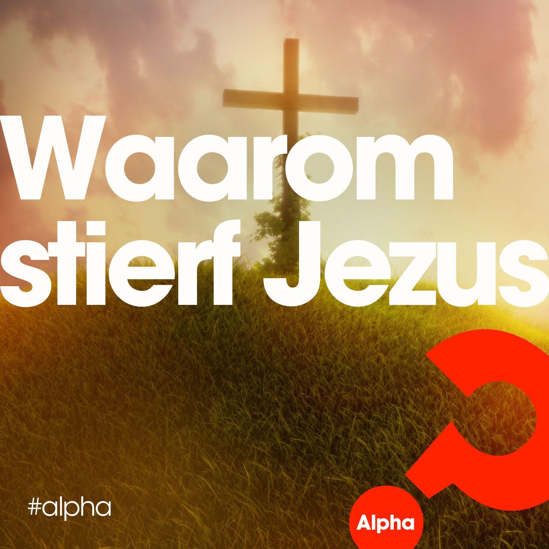 Lees de blog: http://www.alpha-cursus.nl/blog/waarom-stierf-jezus-0