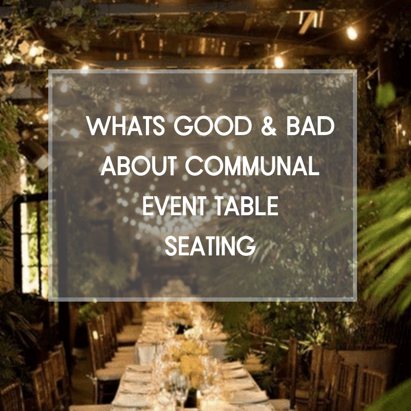What's Good And Bad About Communal Event Table Seating in