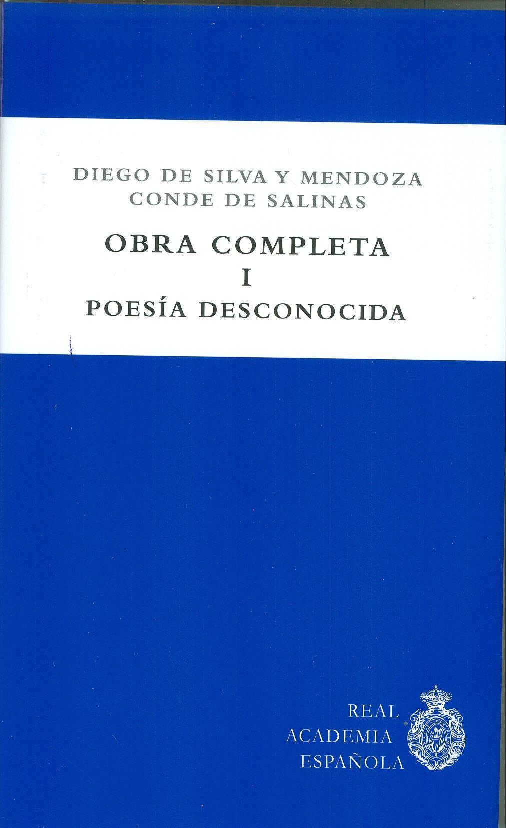 Título: DIEGO DE SILVA Y MENDOZA, CONDE DE SALINAS. OBRA COMPLETA I. POESÍA DESCONOCIDA Autores: DE SILVA Y MENDOZA, DIEGO  +info: (pinchando foto se accede a la página de EdUVa)