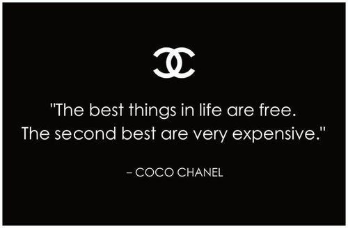 The best things in life are free. The second best are very expensive.---COCO CHANEL | elfsacks