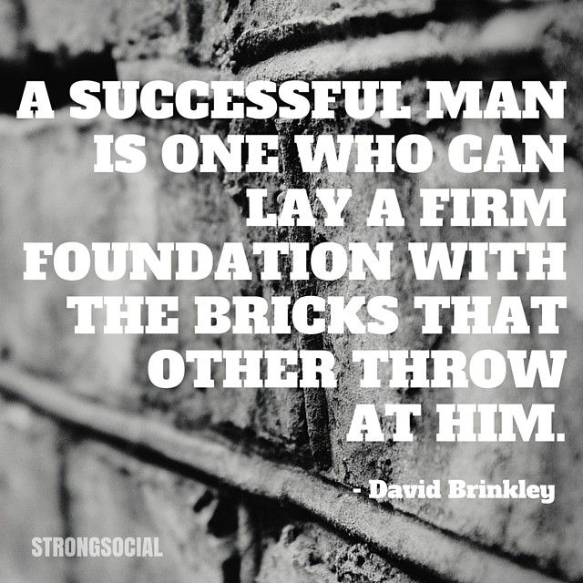 A successful man is one who can lay a firm foundation with the bricks that other throw at him. - David Brinkley #quote #successful #inspiration by strong_social_media