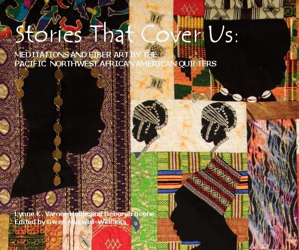 Stories That Cover Us Meditations And Fiber Art By The Pacific Northwest African American Quilters Lynne K African American Quilts African Quilts Book Quilt