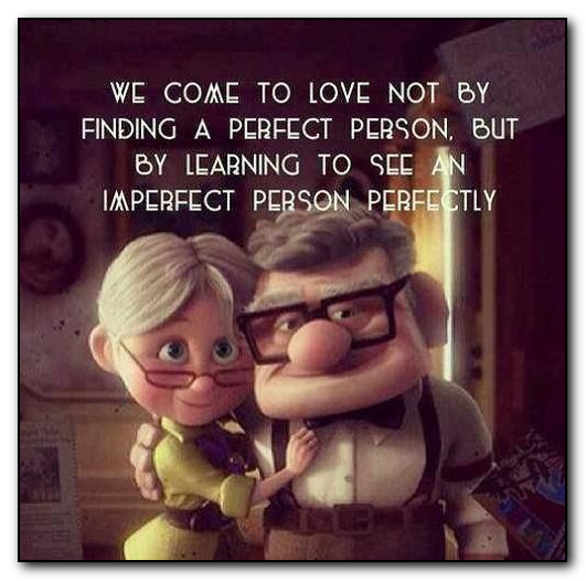 We come to love not by finding a perfect person, but by learning to see an imperfect person perfectly.  -= words of wisdom =-