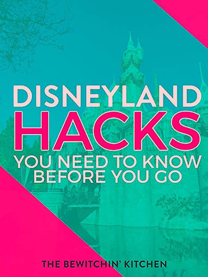 Photo of Disneyland Hacks You Need To Know Before You Go | The Bewitchin' Kitchen