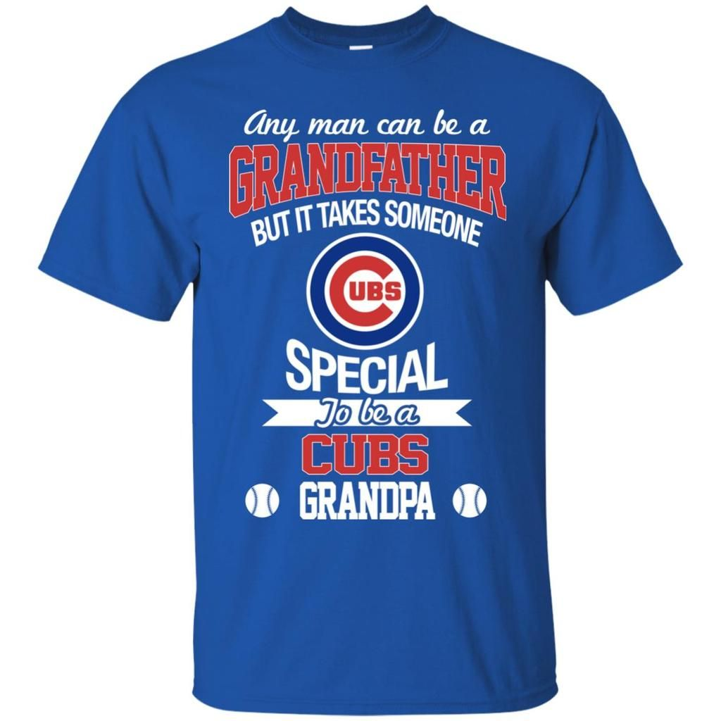 e91a7afe4 It Takes Someone Special To Be A Chicago Cubs Grandpa T Shirts – Best Funny  Store