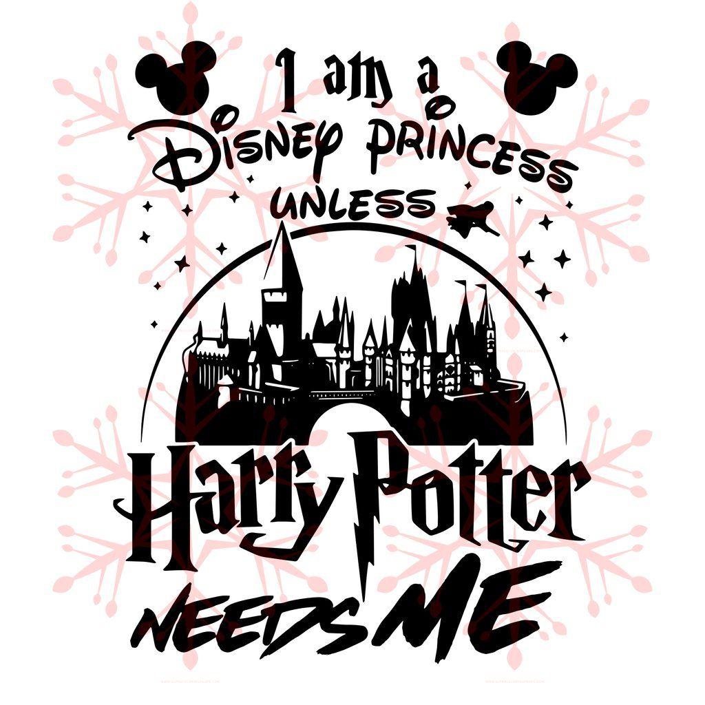 I Am A Disney Princess Unless Harry Potter Needs Me Svg Files For Silhouette Files For Cricut Svg Dxf Png Inst Christmas Svg Harry Potter Gifts Christmas Humor