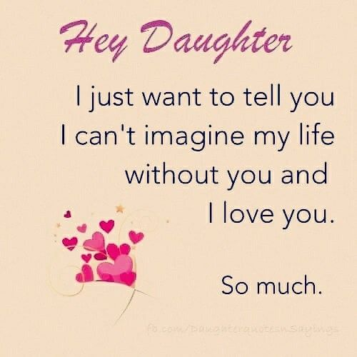 Hey Daughter I Just Want To Tell You I Can T Imagine My Life Without You I Love You So Much My Daughter Quotes Mom Quotes From Daughter Daughter Quotes