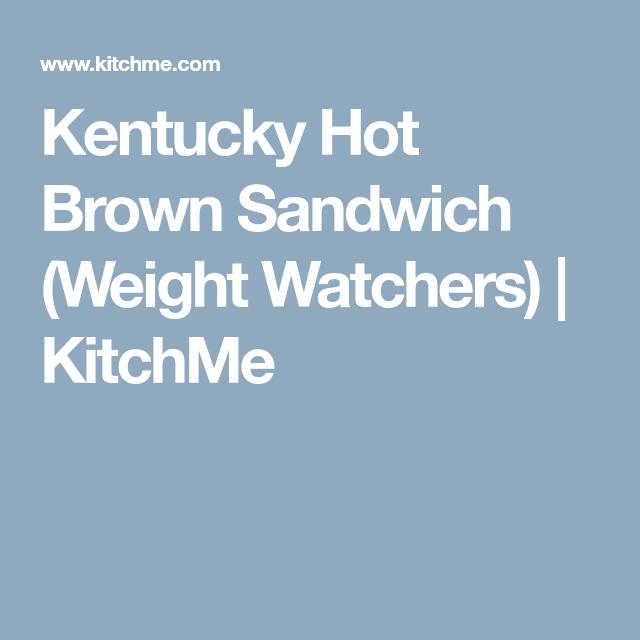 Kentucky Hot Brown Sandwich (Weight Watchers) | KitchMe