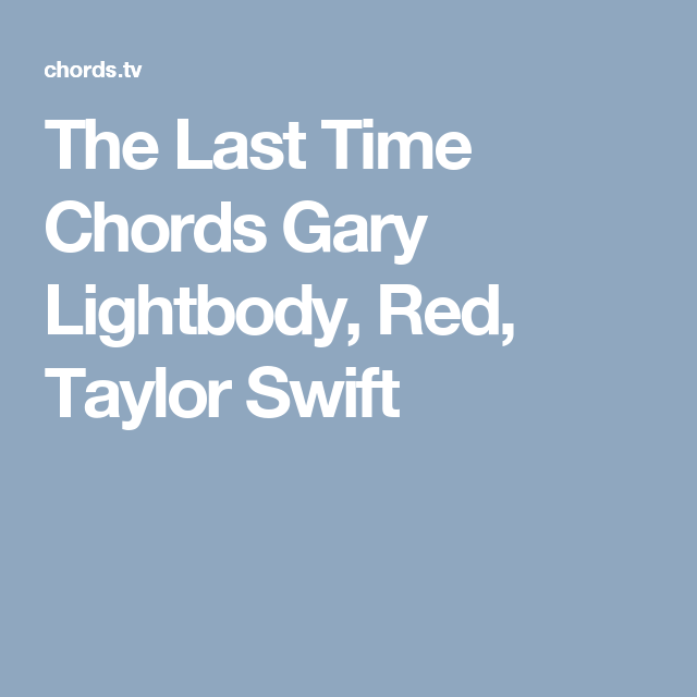 The Last Time Chords Gary Lightbody Red Taylor Swift Guitar