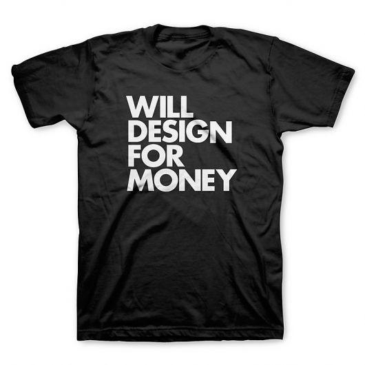 """Will design for money"" T-Shirt | WORDS BRAND™"