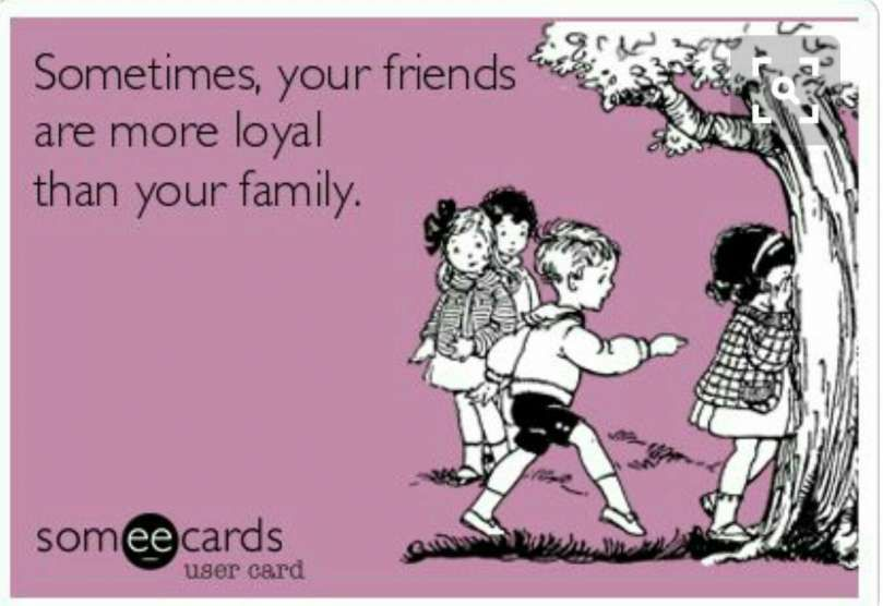 17 Sometimes Friends Are Better Than Family Quotes Family Quotes I Love My Friends Quotes