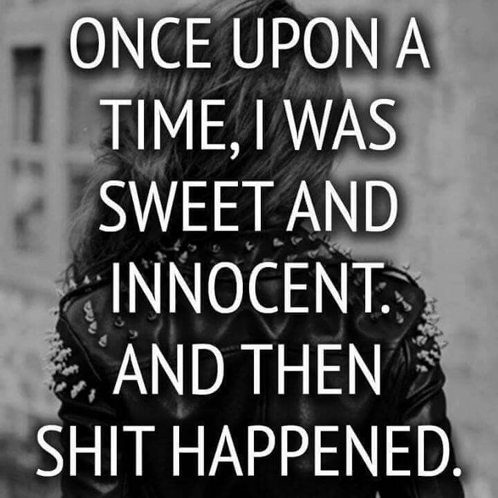Once Upon A Time I Was Sweet And Innocent And Then Shit Happened Funny Quote Racen
