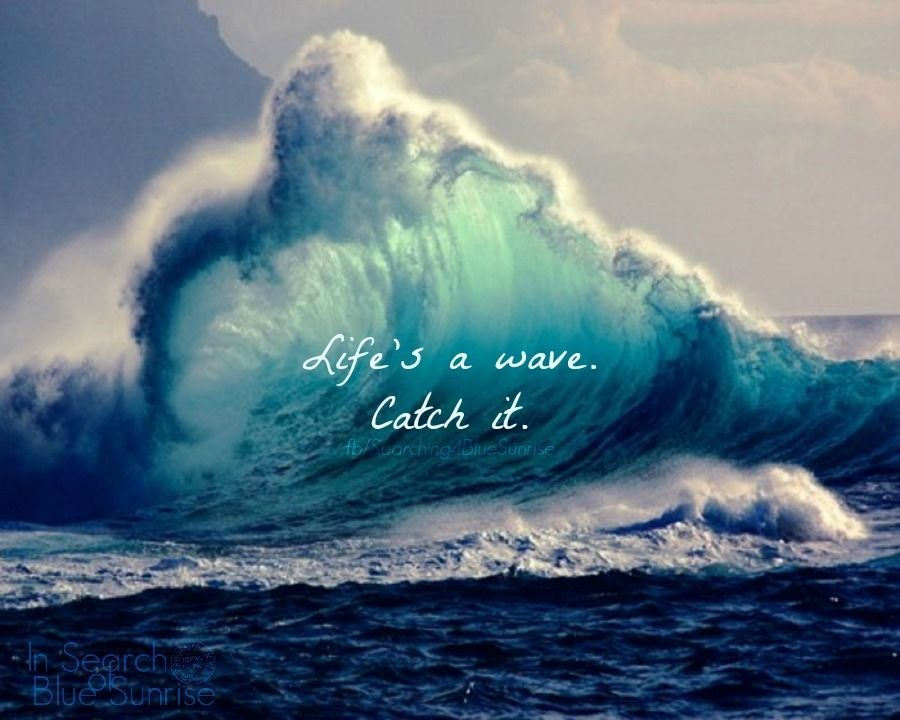 Lifes A Wave Life Quotes Blue Inspirational Quotes To Always