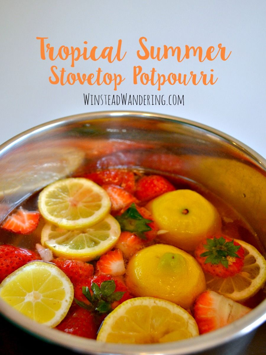 Bring Fresh Summer Scents Inside With This Homemade Tropical Potpourri Made Of Lemons Strawberries And Coconut Extract
