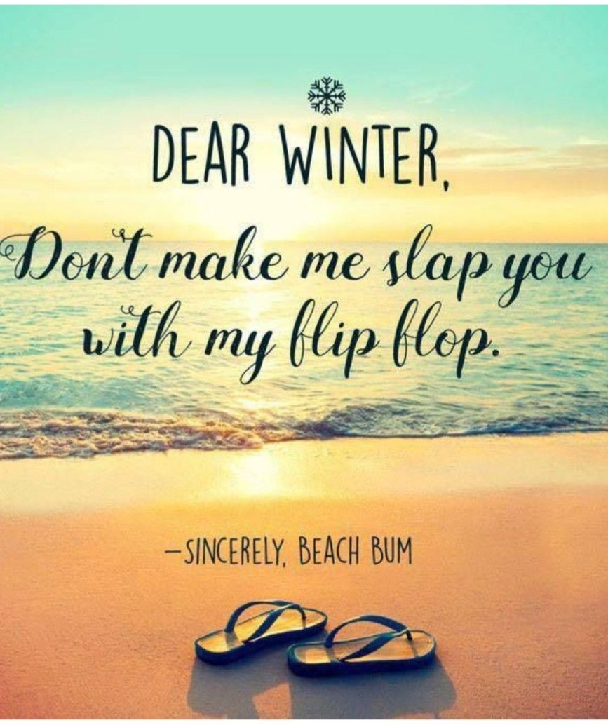 Dear Winter Don T Make Me Slap You With My Flip Flop Beach Winter Quote Quotes Beach Quotes Funny Quotes Ya ya i'm late again but here it is i improved a lot in this video and the new gacha series should start soon enjoy! dear winter don t make me slap you