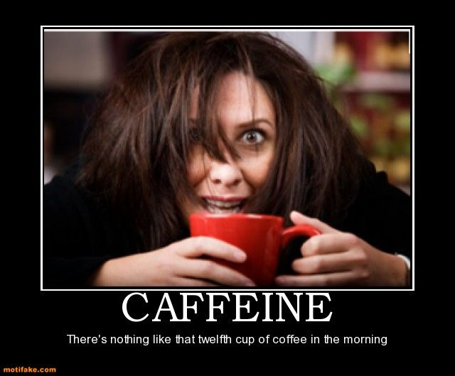1c36ec65a3701c7d3b74bb57cd8ad909 demotivational poster caffeine opinions, thoughts, & witticisms