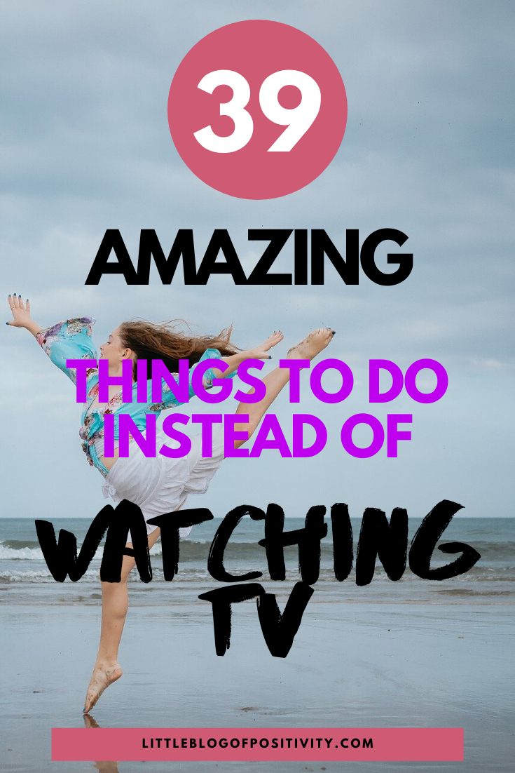 39 Amazing Things To Do Instead Of Watching TV in 2020
