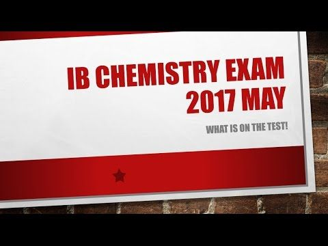 What is on the IB Chemistry Exam 2017 May Hints and advice