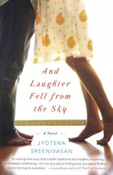 And Laughter Fell From the Sky by Jyotsna Sreenivasan - When dutiful daughter Rasika falls in love with Abhay, an old family friend who is everything an Indian-American son shouldn't be, she must decide whether or not she can turn her back on the family rules she has always tried hard to follow.