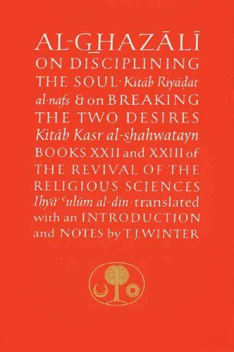 Al Ghazali On Disciplining The Soul And On Breaking The ...