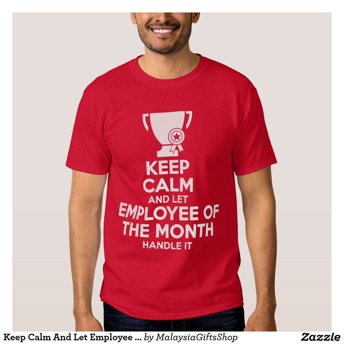 e822df84a Keep Calm And Let Employee Of The Month Handle It T-Shirt | Zazzle ...